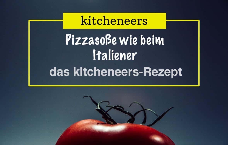 Pizzasoße wie beim Italiener – Das kitcheneers-Rezept für Pizzasauce
